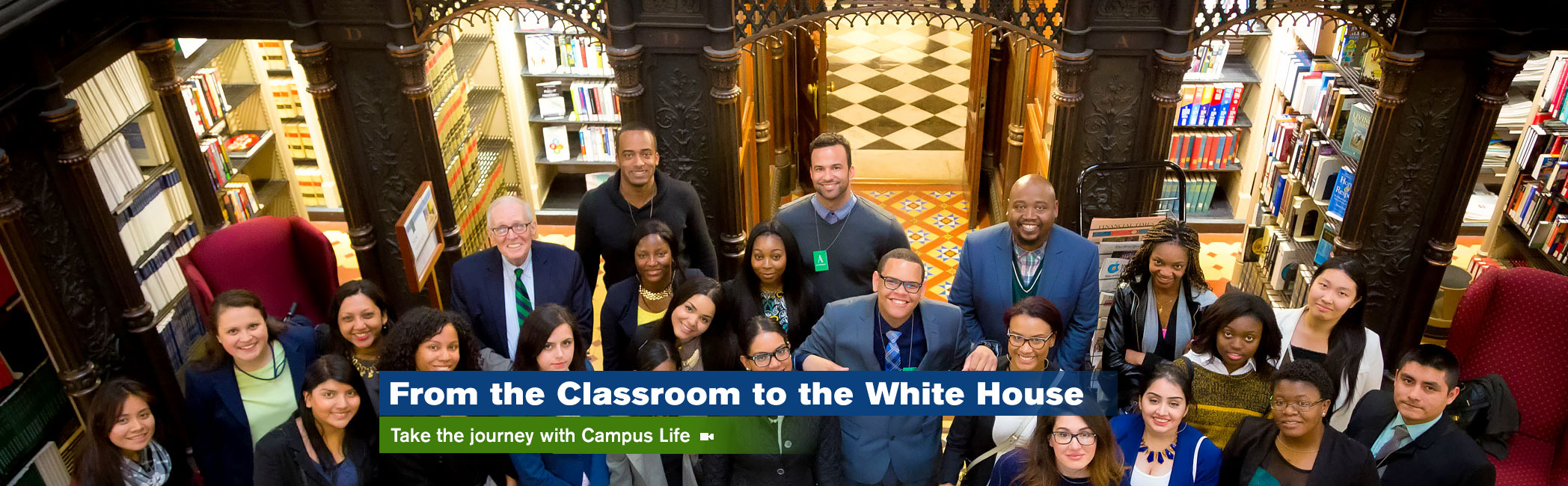 From the Classroom to the White House, Take the journey with Campus Life